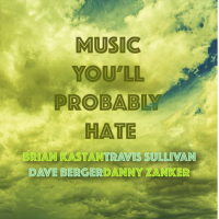 Album Music You Will Probably Hate by Brian Kastan