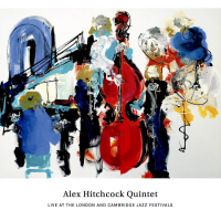 Live At The London And Cambridge Jazz Festivals by Alex Hitchcock