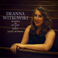 Makes the Heart to Sing: Jazz Hymns by Deanna Witkowski