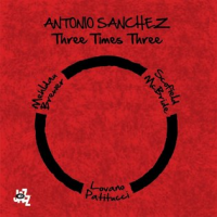 Album Three Times Three by Antonio Sanchez