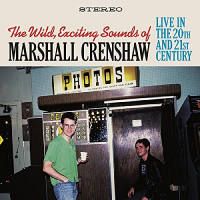 The Wild Exciting Sounds of Marshall Crenshaw: Live in the 20th & 21st Century