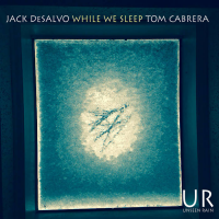 "Read ""Guitarist Jack DeSalvo: While We Sleep & Quintrepid on Unseen Rain"" reviewed by Mark Sullivan"
