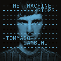 Tommaso Gambini: The Machine Stops