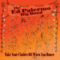 Album Take Your Clothes Off When You Dance by Ed Palermo