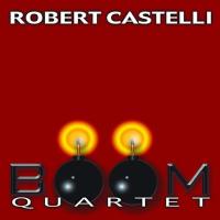 Album Robert Castelli Boom Quartet by Robert Castelli