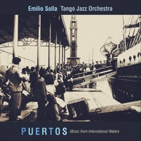 Emilio Solla Tango Orchestra—Puertos: Music From International Waters