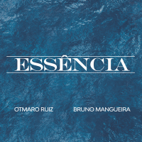 Album Essência by Otmaro Ruiz & Bruno Mangueira