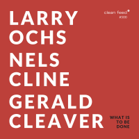 Larry Ochs, Nels Cline, Gerald Cleaver: What Is To Be Done