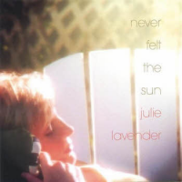 Julie Lavender: Never Felt the Sun