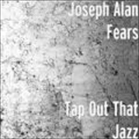 Tap Out That Jazz by Joseph Alan Fears