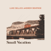 Luke Sellick / Andrew Renfro: Small Vacation