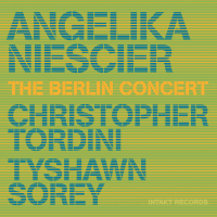 Angelika Niescier - Christopher Tordini - Tyshawn Sorey: The Berlin Concert