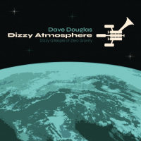 Album Dizzy Atmosphere: Dizzy Gillespie At Zero Gravity by Dave Douglas