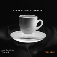Henry Robinett Quartet: Jazz Standards Volume 2: Then Again