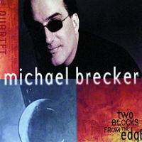 Michael Brecker: Two Blocks From The Edge