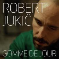 Robert Jukic: Gomme de jour