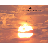 Album Praise and Devotion:Inspirational Jazz by Misz The Groove Producer