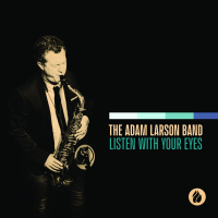 Adam Larson: Listen With Your Eyes