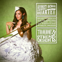 Album Trombone & Other Delights by Audrey Ochoa