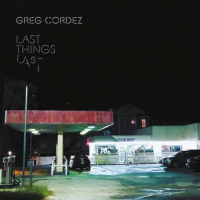 Greg Cordez: Last Things Last