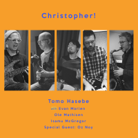 Tomo Hasebe: Christopher! (feat. Evan Marien, Ole Mathisen, Isamu MdGregor, and Oz Noy)