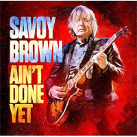 Savoy Brown: Ain't Done Yet