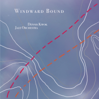 Dennis Kwok Jazz Orchestra: Windward Bound