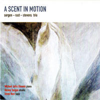 Harvey Sorgen / Steve Rust / Michael Jefry Stevens Trio: A Scent in Motion