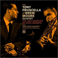 Album The Tony Fruscella & Brew Moore Quintet. The 1954 Unissued Atlantic... by Tony Fruscella