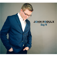 John Proulx: Say It