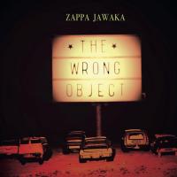 Album ZAPPA JAWAKA by The Wrong Object