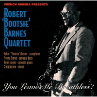 "Robert ""Bootsie"" Barnes Quartet/Robert ""Bootsie"" Barnes Sextet: You Leave Me Breathless!/Hello"