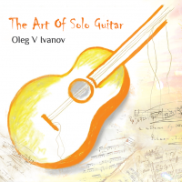 The Art of Solo Guitar by Oleg Ivanov