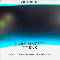 Dark Matter Horns - Live at Kenny Dorham's Backyard by Willie Oteri