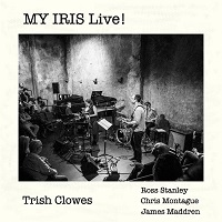 Album MY IRIS Live! by Trish Clowes