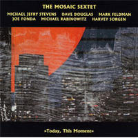 "Album The Mosaic Sextet ""Today this Moment"" by Michael Jefry Stevens"