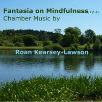 Roan Kearsey-Lawson: Fantasia on Mindfulness