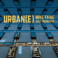 Mike Fahie Jazz Orchestra: URBAN(E)