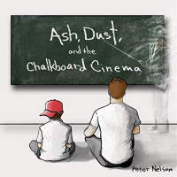 Album Ash, Dust, and the Chalkboard Cinema by Peter Nelson