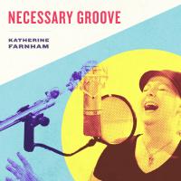 Necessary Groove by Katherine Farnham