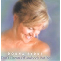 Album Don't Dream of Anybody But Me by Donna Byrne