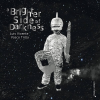 Luis Vicente - Vasco Trilla: A Brighter Side Of Darkness