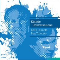 Keith Humble / Bert Turetzky: Kinetic Conversations