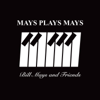 Bill Mays and Friends: Mays Plays Mays
