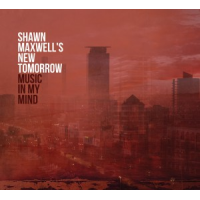 Shawn Maxwell's New Tomorrow: Music in My Mind
