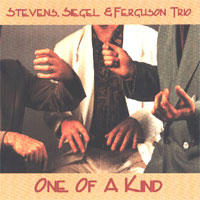 "Album Stevens, Siegel & Ferguson Trio ""One of a Kind"" by Michael Jefry Stevens"