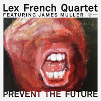 Album Lex French Quartet featuring James Muller: Prevent the Future by Lex French