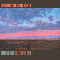 Album Saskatchewan Suite by The Saskatchewan All Star Big Band