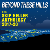 Beyond These Hills: The Skip Heller Anthology 2017-20
