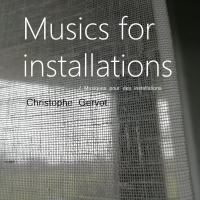 Album Musics for installations / Musiques pour des installations by Christophe Gervot